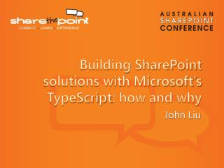 Building SharePoint solutions with Microsoft's  TypeScript : how and  why