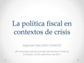 La pol�tica fiscal en contextos de crisis