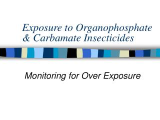 Exposure to Organophosphate  Carbamate Insecticides