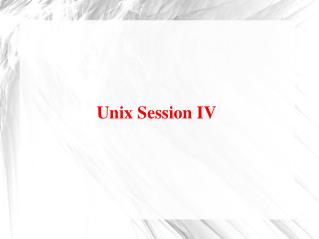 Unix Session IV