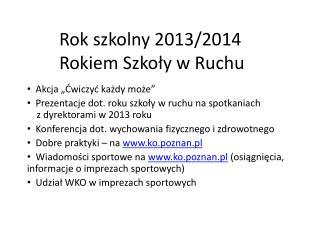 Rok  szkolny 2013/2014   Rokiem Szko?y  w Ruchu
