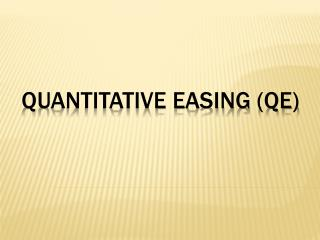 Quantitative Easing (QE)