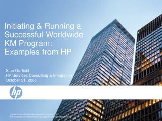 Initiating  Running a Successful Worldwide KM Program: Examples from HP