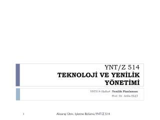 YNT/Z  514 TEKNOLOJİ VE YENİLİK YÖNETİMİ