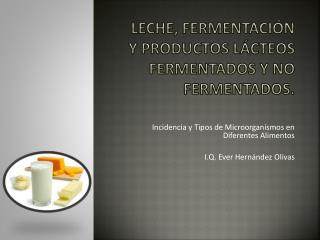 Leche , fermentación y productos lácteos fermentados y no fermentados.