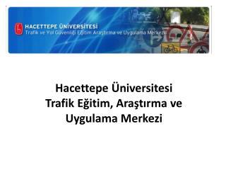 Hacettepe Üniversitesi Trafik  Eğitim, Araştırma ve Uygulama  Merkezi