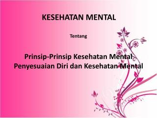 KESEHATAN MENTAL Tentang Prinsip-Prinsip  Kesehatan  Mental