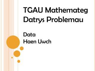 TGAU  Mathemateg Datrys Problemau Data Haen Uwch