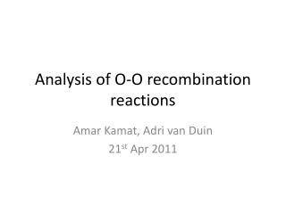 Analysis of O-O recombination reactions