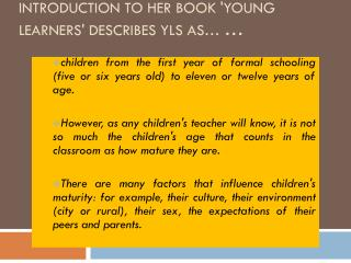 Sarah Phillips (1993:5) in the introduction to her book 'Young Learners' describes  YLs  as…  …