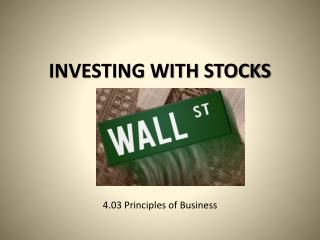 INVESTING WITH STOCKS 4.03 Principles of Business