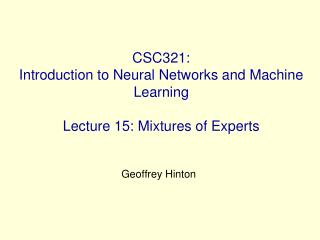 CSC321:  Introduction to Neural Networks and Machine Learning  Lecture 15: Mixtures of Experts
