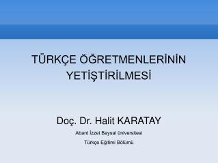 TÜRKÇE  ÖĞRETMENLERİNİN  YETİŞTİRİLMESİ Doç. Dr. Halit KARATAY Abant İzzet Baysal üniversitesi