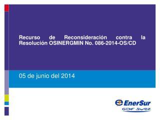 Recurso de Reconsideración  contra la  Resolución OSINERGMIN  No.  086-2014-OS/CD