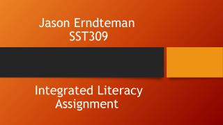 Jason  Erndteman  SST309  Integrated Literacy Assignment