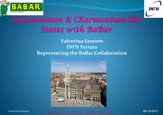 Valentina Santoro INFN Ferrara  Representing  the  BaBar Collaboration