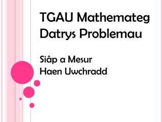 TGAU  Mathemateg Datrys Problemau Siâp  a  Mesur Haen Uwchradd