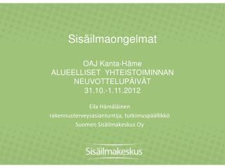 Sisäilmaongelmat OAJ  Kanta-Häme ALUEELLISET   YHTEISTOIMINNAN  NEUVOTTELUPÄIVÄT  31.10.-1.11.2012