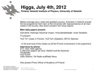 Higgs ,  July  4th, 2012 Finland, Helsinki Institute of  Physics ,  University  of Helsinki