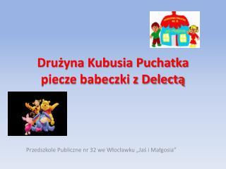 Drużyna Kubusia Puchatka piecze babeczki z Delectą