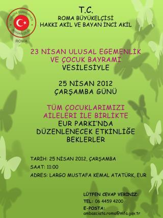 TARİH:  25  nİsan  2012, çarşamba sAAT:  11:00 ADRES:  Largo Mustafa Kemal  AtatÜrk , EUR