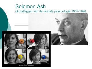 Solomon Ash Grondlegger van de Sociale psychologie 1907-1996