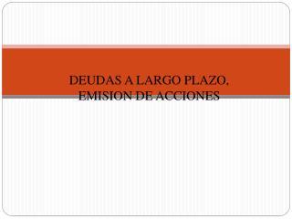 DEUDAS A LARGO PLAZO, EMISION DE ACCIONES