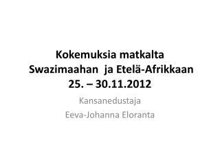 Kokemuksia matkalta  Swazimaahan   ja  Etelä-Afrikkaan  25. – 30.11.2012