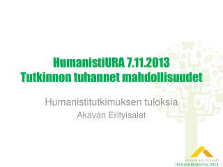 HumanistiURA  7.11.2013 Tutkinnon tuhannet mahdollisuudet