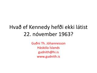 Hvað ef Kennedy hefði ekki látist 22. nóvember 1963?