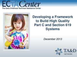 Developing a Framework to Build High Quality      Part  C and Section 619 Systems