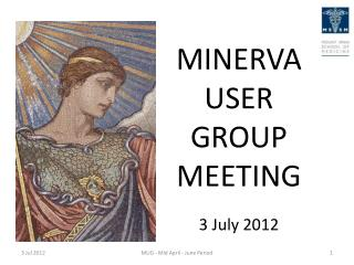 MINERVA USER GROUP MEETING 3 July 2012