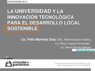 LA  UNIVERSIDAD  Y LA INNOVACIÓN TECNOLÓGICA PARA EL DESARROLLO LOCAL SOSTENIBLE .