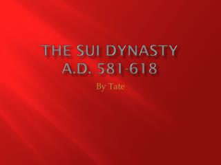 The Sui Dynasty A.D. 581-618