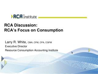 RCA Discussion:  RCA s Focus on Consumption