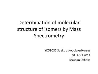 Determination of molecular structure of isomers by  Mass Spectrometry