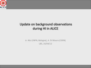 Update on background  observations  during  HI in ALICE