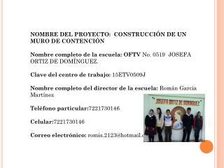 NOMBRE DEL PROYECTO:   CONSTRUCCIÓN DE UN   MURO DE  CONTENCIÓN