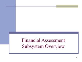 Financial Assessment Subsystem Overview
