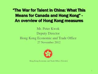 Mr. Peter Kwok Deputy Director  Hong Kong Economic and  Trade Office   27 November 2012