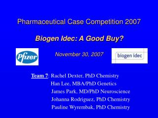 Pharmaceutical Case Competition 2007  Biogen Idec: A Good Buy    November 30, 2007