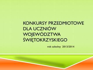 Konkursy przedmiotowe              dla uczniów  województwa świętokrzyskiego