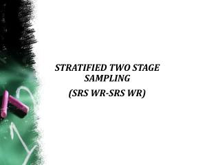 STRATIFIED TWO STAGE SAMPLING  (SRS WR-SRS WR)