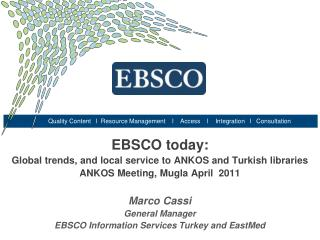EBSCO today:  Global trends, and local service to ANKOS and Turkish libraries