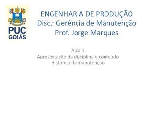 ENGENHARIA DE PRODU��O Disc.: Ger�ncia de Manuten��o Prof. Jorge Marques