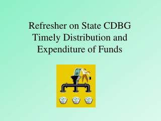 Refresher on State CDBG Timely Distribution and Expenditure of Funds