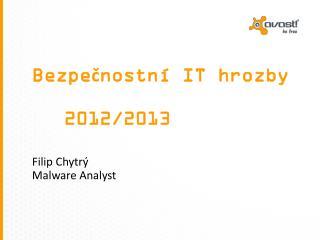 Bezpečnostní IT hrozby 2012/2013 Filip Chytrý Malware Analyst
