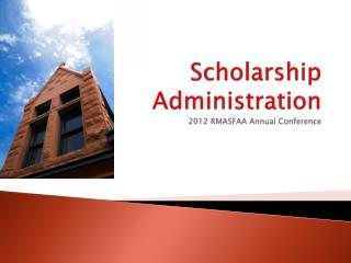 Scholarship Administration 2012 RMASFAA Annual Conference