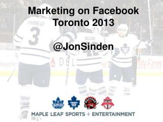 Marketing on Facebook Toronto 2013 @JonSinden
