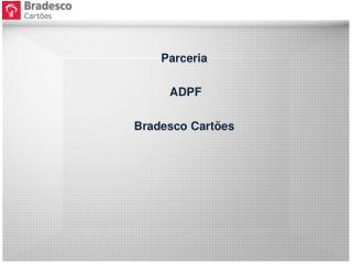 Parceria  ADPF Bradesco Cartões